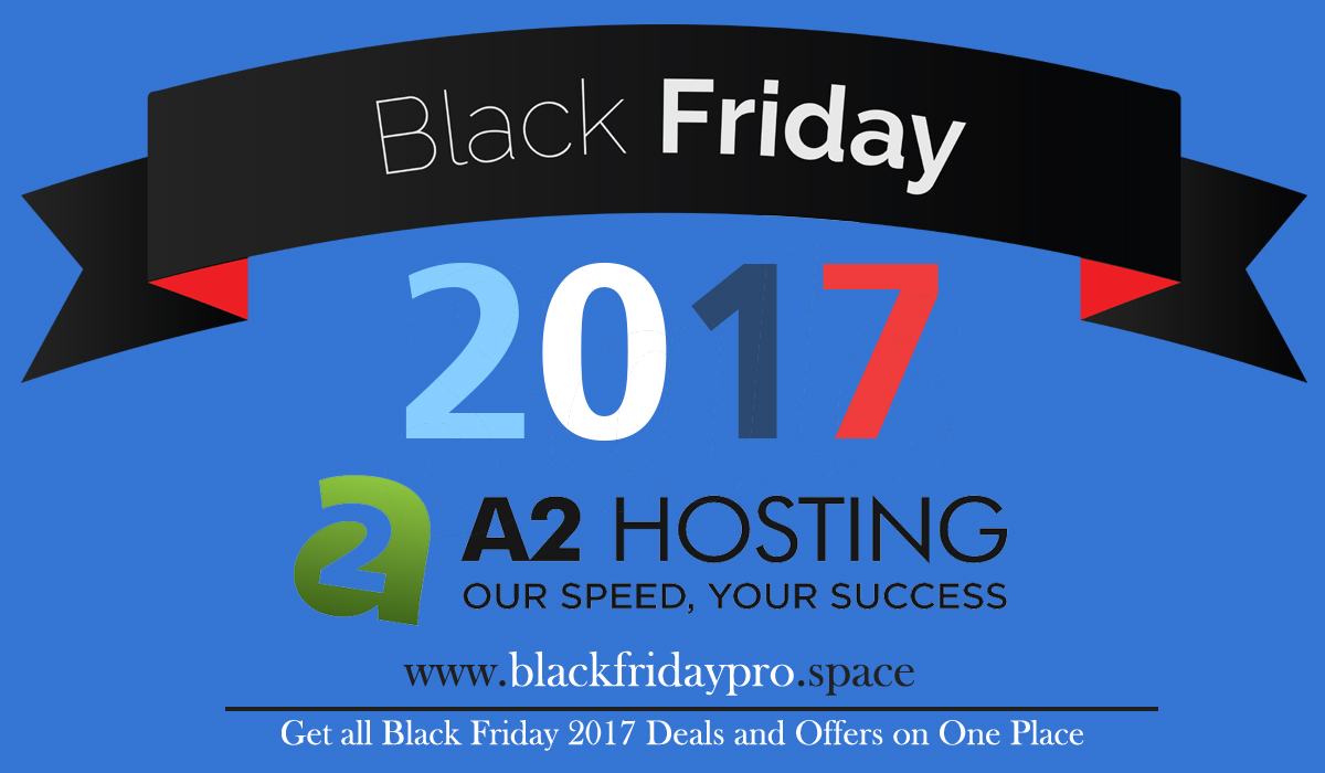 A2 Hosting Black Friday 2017 Sale, Offers, Promos and Deals
